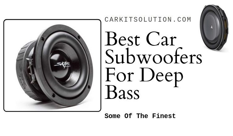 Best Car Subwoofers For Deep Bass